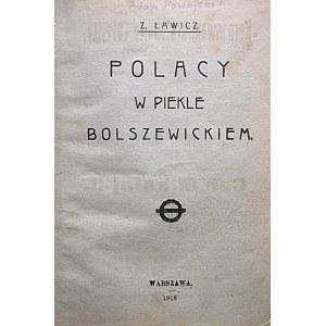 ŁAWICZ. Z. [Właściwie : POWOJSKI ADAM ]. Polacy w piekle bolszewickim. W-wa 1918. Skład główny w Księgarni W...