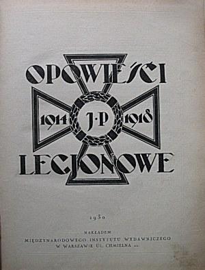 OPOWIEŚCI LEGJONOWE 1914 - 1918. W-wa 1930. Nakładem Międzynarodowego Instytutu Wydawniczego w Warszawie...