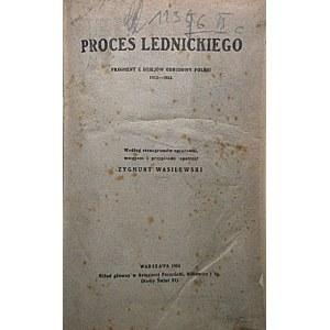 PROCES LEDNICKIEGO. Fragment z dziejów odbudowy Polski 1915 - 1924. Według stenogramów opracował...