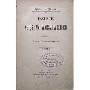 SKARBEK FRYDERYK. Dzieje Księstwa Warszawskiego. Z przedmową Piotra Chmielowskiego. Tom I - III. W-wa [1898]...