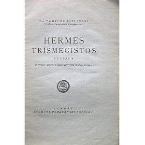 ZIELIŃSKI TADEUSZ. Hermes Trismegistos. Studjum z cyklu : Współzawodnicy chrześcijaństwa. Zamość 1920. Wyd...