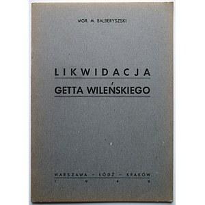 BALBERYSZSKI M. Likwidacja Getta Wileńskiego. W-wa - Łódź - Kraków 1946...