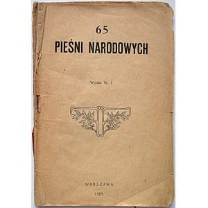 65 PIEŚNI NARODOWYCH. W-wa 1905. Wydał W. I. Format 12/17 cm. s. 46, [2]. Brosz. wyd., okładki podniszczone...