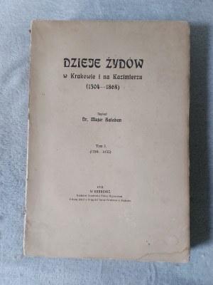 BAŁABAN Majer - Dzieje Żydów w Krakowie i na Kazimierzu (1304-1868). T. 1: 1304-1655