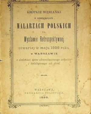 KRÓTKIE WZMIANKI O NIEŻYJĄCYCH MALARZACH POLSKICH NA WYSTAWIE RETROSPEKTYWNEJ ....Wyd.1898