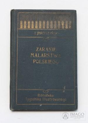 Tadeusz Jaroszyński ZARANIE MALARSTWA POLSKIEGO 1905