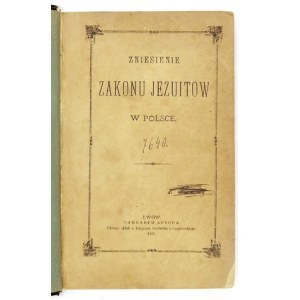 Historya zniesienia jezuitów w Polsce i ich zachowanie na Białej Rusi. 1875
