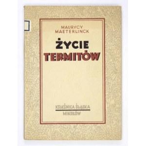 MAETERLINCK Maurycy - Życie termitów. Przekład autoryzowany F. Mirandoli. Mikołów 1947. Książnica Śląska. 8, s....