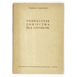 PASŁAWSKI T. – Podręcznik łowiectwa dla leśników.