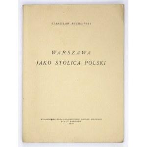 RYCHLIŃSKI Stanisław - Warszawa jako stolica Polski. Warszawa 1936. Wydawnictwo Biura Ekonomicznego Zarządu Miejskiego w...