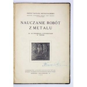 PIETRZYKOWSKI P. T. - Nauczanie robót z metalu. Rysunki i fot. w tekście. 1929
