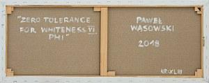 Paweł Wąsowski, Zero tolerancje for whitness - Phi, 2018