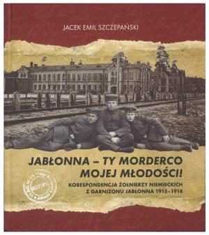 SZCZEPAŃSKI Jacek, Jabłonna – ty morderco mojej młodości!, 2015