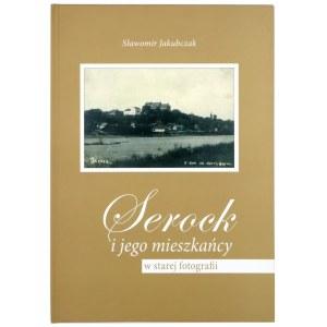 JAKUBCZAK Sławomir, Serock i jego mieszkańcy w starej fotografii, wydanie II, 2009