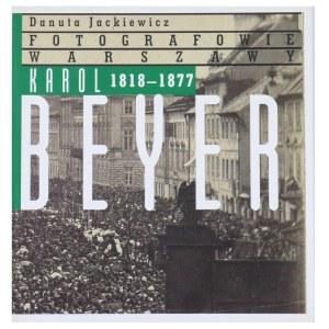 JACKIEWICZ Danuta, Fotografowie Warszawa Karol Beyer 1818-1877, 2012