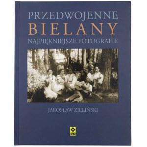 ZIELIŃSKI Jarosław, Przedwojenne Bielany. Najpiękniejsze fotografie, 2010