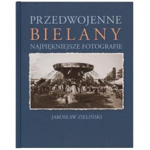 ZIELIŃSKI Jarosław, Przedwojenne Bielany. Najpiękniejsze fotografie, 2017