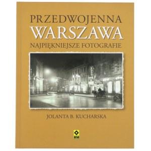 KUCHARSKA Jolanta, Przedwojenna Warszawa. Najpiękniejsze fotografie, 2015