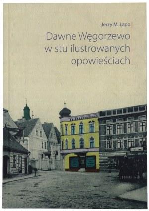 ŁAPO Jerzy, Dawne Węgorzewo w stu ilustrowanych opowieściach, 2013