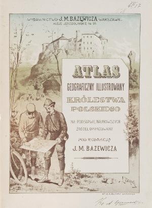Józef Michał BAZEWICZ (1867-1929), Atlas geograficzny ilustrowany Królestwa Polskiego