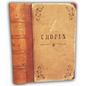 KARASOWSKI- FRYDERYK CHOPIN. ŻYCIE - LISTY - DZIEŁA t. 1-2 wyd. 1882