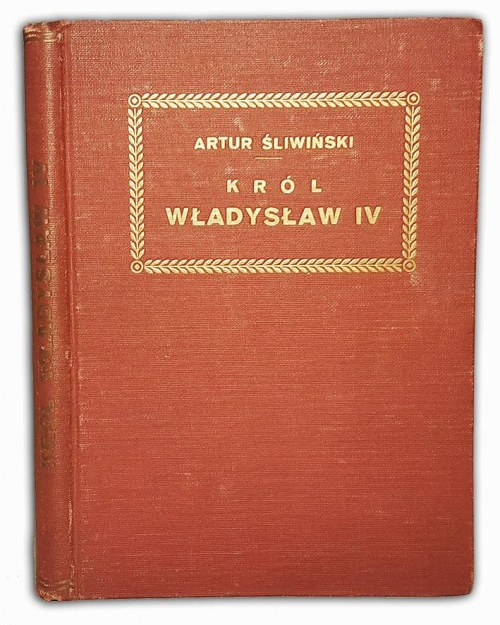 ŚLIWIŃSKI- KRÓL WŁADYSŁAW IV  wyd.1920 oprawa Zjawiński