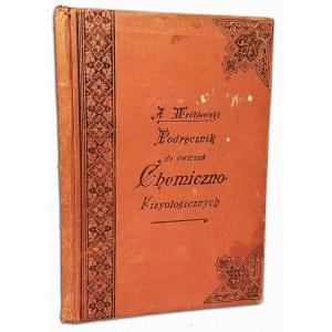 WRÓBLEWSKI- PODRĘCZNIK DO ĆWICZEŃ CHEMICZNO-FIZJOLOGICZNYCH DLA SŁUCHACZY MEDYCYNY I LEKARZY wyd.1897