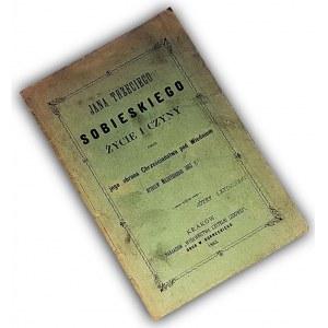 JANA TRZECIEGO SOBIESKIEGO ŻYCIE I CZYNY wyd. 1883
