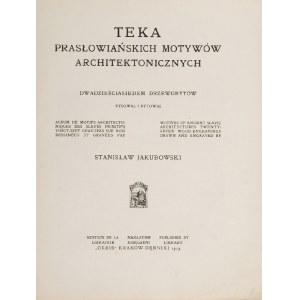 Stanisław JAKUBOWSKI (1885-1964), Teka - Prasłowiańskie motywy architektoniczne
