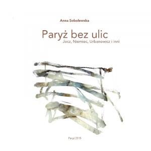 Anna Sobolewska, Paryż bez ulic. Jocz, Niemiec, Urbanowicz i inni, wyd. Ed. yot-art (Paryż 2015)