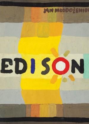 Jan MŁODOŻENIEC (1929-2000), Edison